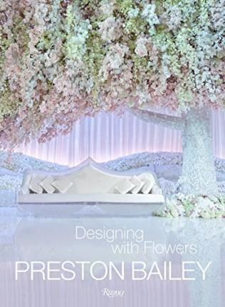 Preston Bailey : Designing with Flowers