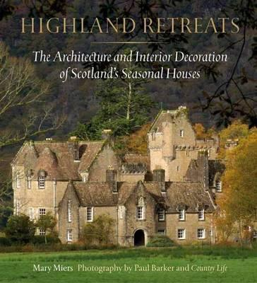 Highland Retreats : The Architecture and Interior Decoration of Scotland's Seasonal Houses