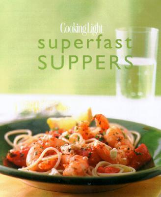 Cooking Light Superfast Suppers : Speedy Solutions for Dinner Dilemmas