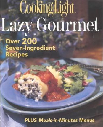 The Lazy Gourmet  Over 200 Seven-Ingredient Recipes