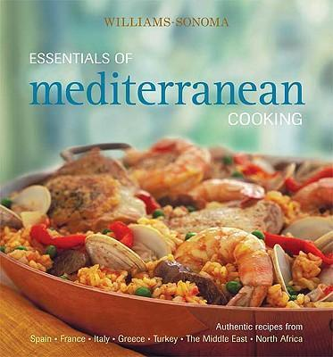 Essentials of Mediterranean Cooking  Authentic Recipes from Spain, France, Italy, Greece, Turkey, the Middle East, North Africa