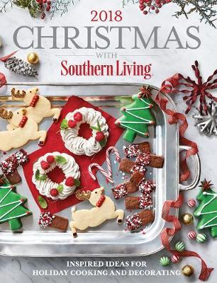 Christmas with Southern Living 2018  Inspired Ideas for Holiday Cooking and Decorating