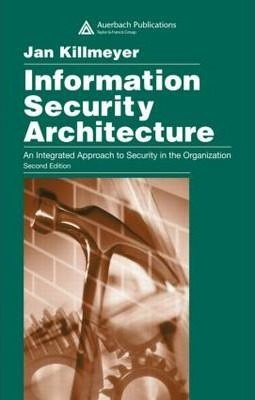 Information Security Architecture  An Integrated Approach to Security in the Organization, Second Edition