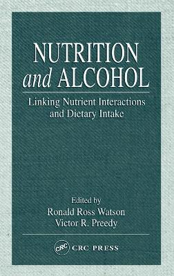 Nutrition and Alcohol : Linking Nutrient Interactions and Dietary Intake – Ronald Ross Watson