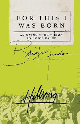 For This I Was Born : Aligning Your Vision to God's Cause
