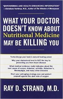 What Your Doctor Doesn't Know about Nutritional Medicine May Be Killing You – Ray D Strand