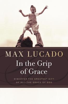 In the Grip of Grace : Your Father Always Caught You. He Still Does