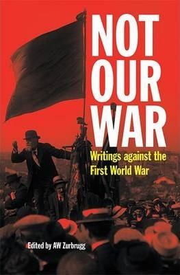 Not Our War  Writings Against the First World War
