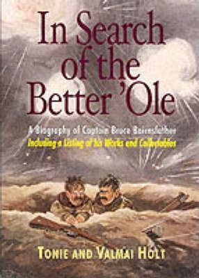 In Search of the Better 'ole: a Biography of Captain Bruce Bairnsfather