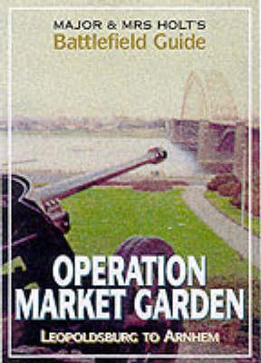 Major and Mrs.Holt's Battlefield Guide to Market Garden