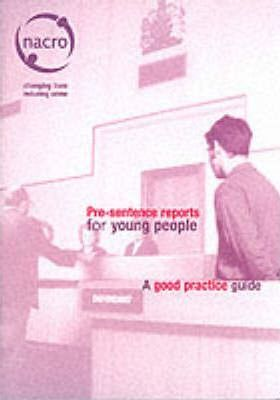 Pre-Sentence Reports for Young People: a Good Practice Guide