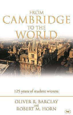 From Cambridge to the World  125 Years of Student Witness