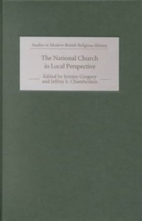 The National Church in Local Perspective  The Church of England and the Regions, 1660-1800