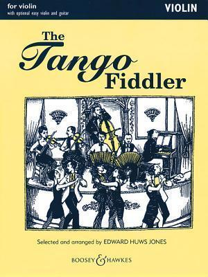 The Tango Fiddler : For Violin and Piano with Chord Symbols and Optional Violin Accompaniment: Violin/Easy Violin