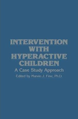 Intervention with Hyperactive Children : A Case Study Approach
