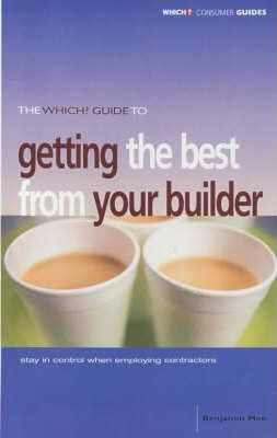 "The ""Which?"" Guide to Getting the Best from Your Builder"