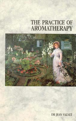 The Practice Of Aromatherapy - Jean Valnet, R. Campbell, L. Houston