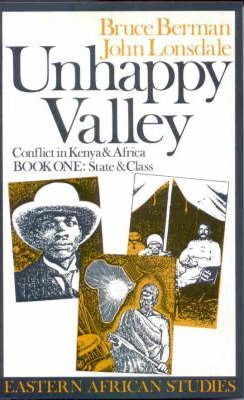 Unhappy Valley. Conflict in Kenya and Africa  Book One State and Class