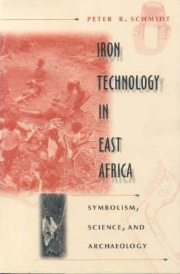 Iron Technology in East Africa: Symbolism, Science and Archaeology