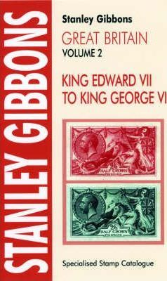 Stanley Gibbons Great Britain Specialised Stamp Catalogue: King Edward VII - KGVI v. 2