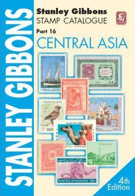 Stanley Gibbons Stamp Catalogue: Stanley Gibbons Stamp Catalogue. Part 16, Central Asia Central Asia Pt. 16