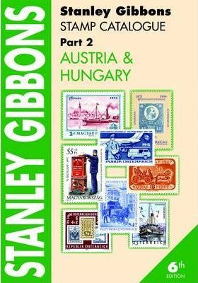 Stanley Gibbons Stamp Catalogue: Stanley Gibbons Stamp Catalogue Part 2, . Austria & Hungary Austria and Hungary Pt. 2