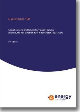 Ei Specification 1581 Specifications and Laboratory Qualification Procedures for Aviation Fuel Filter/Water Separators