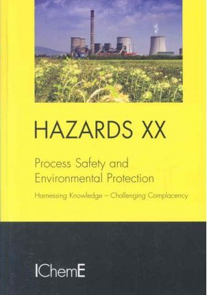 Hazards XX: Process Safety and Environmental Protection, Harnessing Knowledge, Challenging Complacency