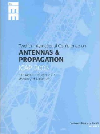 Twelfth International Conference on Antennas and Propagation