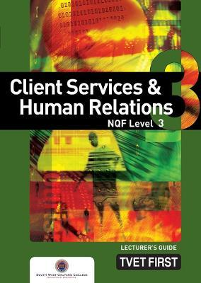 Client Services & Human Relations: NQF Level 3: Lecturer's Guide