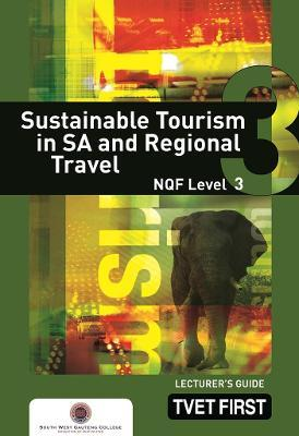 Sustainable Tourism in SA and Regional Travel: NQF Level 3: Lecturer's Guide