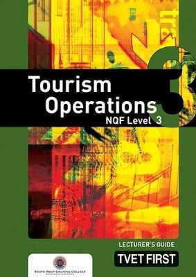 Tourism Operations: NQF Level 3: Lecturer's Guide
