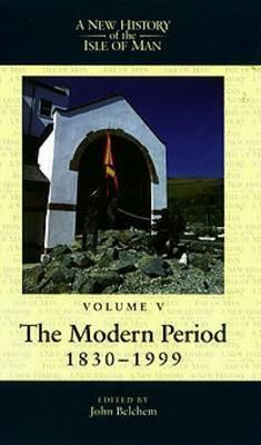 A New History of the Isle of Man, Vol. 5: The Modern Period, 1830-1999