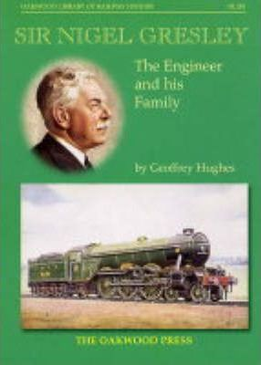 Sir Nigel Gresley: The Engineer and His Family