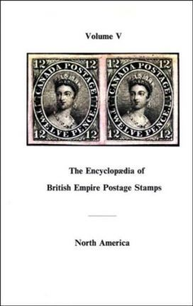 Encyclopaedia of British Empire Postage Stamps, 1639-1952: The Empire in North America v.5