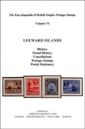 Encyclopaedia of British Empire Postage Stamps, 1639-1952: The Leeward Islands v. 6