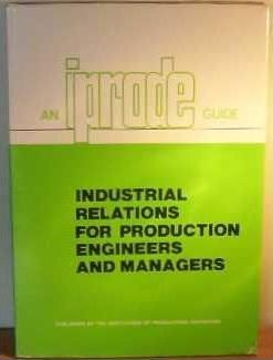 Industrial Relations for Production Engineers and Managers