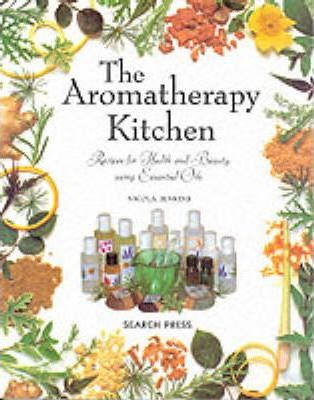 The Aromatherapy Kitchen  Recipes for Health and Beauty Using Essential Oils