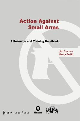 Action Against Small Arms  A resource and training handbook