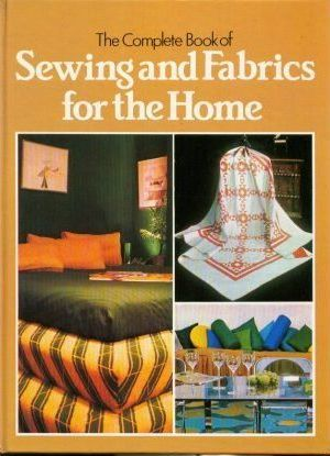 Complete Book of Sewing and Fabrics for the Home
