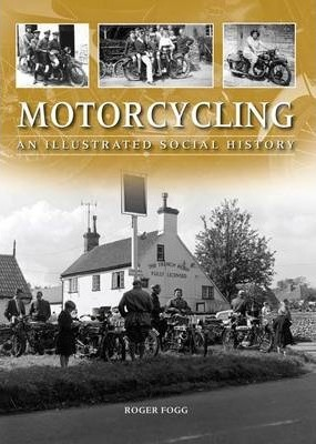 Motorcycling : An Illustrated Social History