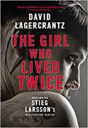 The Girl Who Lived Twice - David Lagercrantz, George Goulding