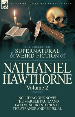 The Collected Supernatural and Weird Fiction of Nathaniel Hawthorne Cover Image
