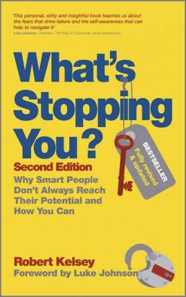 What's Stopping You? : Why Smart People Don't Always Reach Their Potential and How You Can