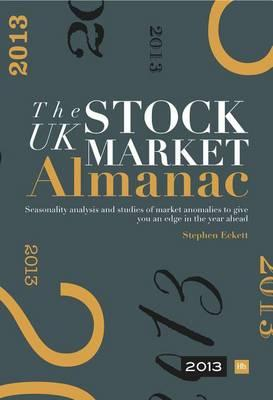 The UK Stock Market Almanac 2013  Seasonality Analysis and Studies of Market Anomalies to Give You an Edge in the Year Ahead