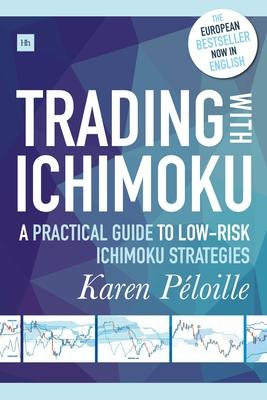 Trading with Ichimoku : A Practical Guide to Low-Risk Ichimoku Strategies