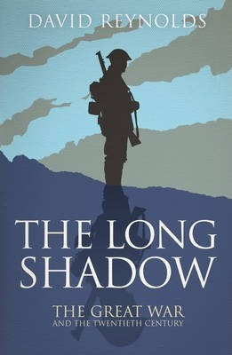 The Long Shadow : The Great War and the Twentieth Century