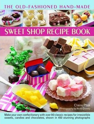 the old fashioned hand made sweet shop recipe book claire ptak