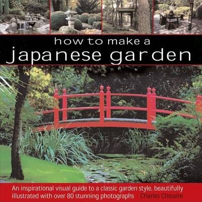 How to Make a Japanese Garden : Charles Chesshire : 9780857233066