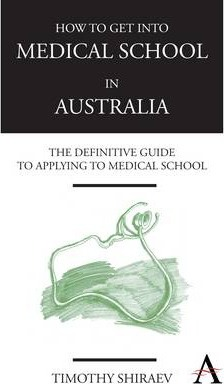 How to Get Into Medical School in Australia : The Definitive Guide to Applying to Medical School
